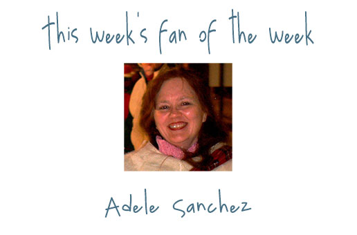 Fan of the Week: Adele Sanchez
