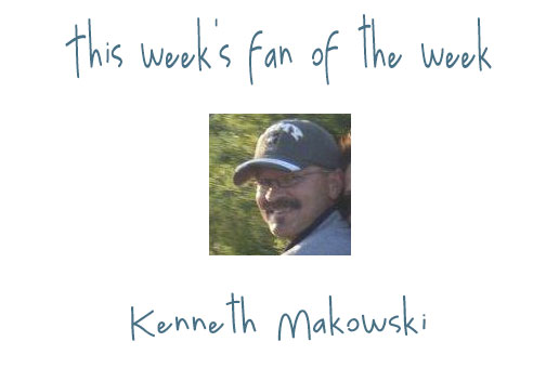 Fan of the Week: Kenneth Makowski
