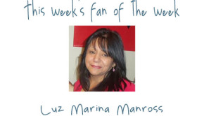 Fan of the Week: Luz Marina Manross