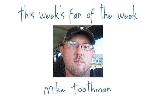 Fan of the Week: Mike Toothman