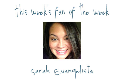 Fan of the Week ~ Sarah Evangelista