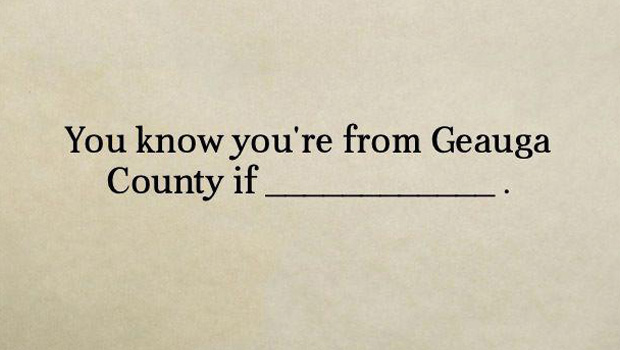 You Know You're from Geauga County if...